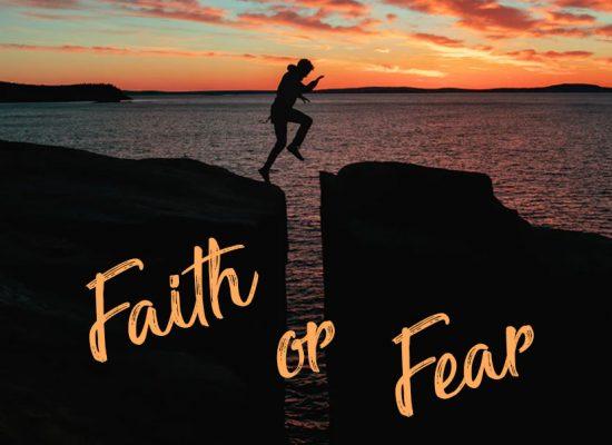 Faith or Fear? It is your choice