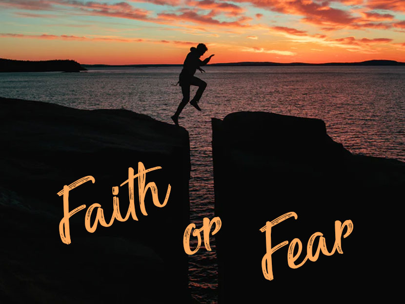 Faith or Fear? It is your choice